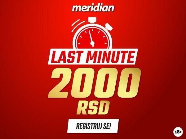 Meridian Last minute - Osvoji fenomenalnih 2.000 dinara bonusa
